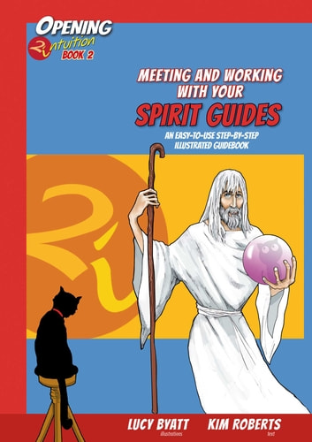 Meeting and Working with your Spirit Guides - An Easy to Use Step-by-Step Illustrated Guidebook eBook by Kim Roberts,Lucy Byatt