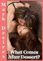 What Comes After Dessert? (A Pregnant & Lesbian Erotica Short) ebook by Mark Desires