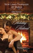 Holiday Hideout: The Thanksgiving Fix\The Christmas Set-Up\The New Year's Deal - The Thanksgiving Fix\The Christmas Set-Up\The New Year's Deal ebook by Vicki Lewis Thompson, Jill Shalvis, Julie Kenner