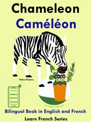 Learn French: French for Kids. Bilingual Book in English and French: Chameleon - Caméléon. ebook by Pedro Paramo