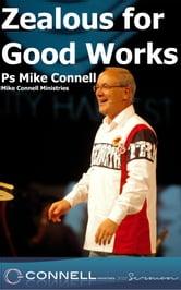 Zealous for Good Works (sermon) ebook by Mike Connell