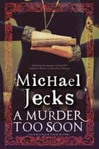 A Murder Too Soon ebook by Michael Jecks