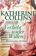 Verliebt wider Willen - Historischer Roman ebook by Katherine Collins