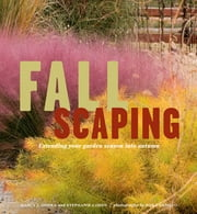 Fallscaping - Extending Your Garden Season into Autumn ebook by Rob Cardillo, Stephanie Cohen, Nancy J. Ondra