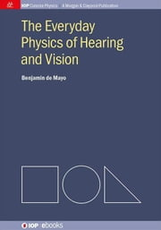 The Everyday Physics of Hearing and Vision ebook by Mayo, Benjamin de