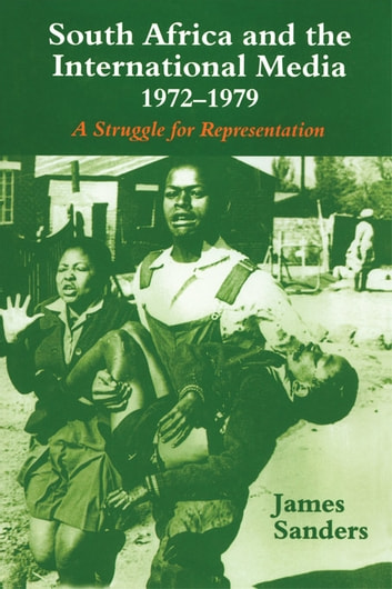 South Africa and the International Media, 1972-1979 - A Struggle for Representation ebook by James Sanders