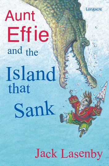 Aunt Effie and the Island That Sank eBook by Jack Lasenby