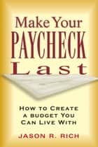 Make Your Paycheck Last - How to Create a Budget You Can Live With ebook by Jason R. Rich