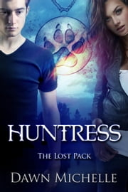 Huntress - The Lost Pack, #5 ebook by Dawn Michelle