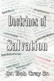 The Doctrines of Salvation ebook by Bob Gray Sr