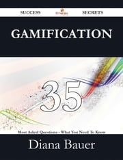 Gamification 35 Success Secrets - 35 Most Asked Questions On Gamification - What You Need To Know ebook by Diana Bauer