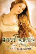 The Faerie Path #3: The Seventh Daughter ebook by Frewin Jones
