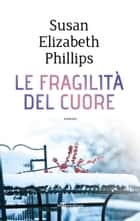 Le fragilità del cuore ebook by Susan Elizabeth Phillips, Mariarosaria Musco