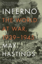 Inferno - The World at War, 1939-1945 ebook by Max Hastings
