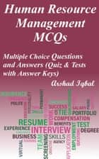 Human Resource Management MCQs: Multiple Choice Questions and Answers (Quiz & Tests with Answer Keys) ebook by Arshad Iqbal