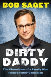 Dirty Daddy - The Chronicles of a Family Man Turned Filthy Comedian ebook by Bob Saget