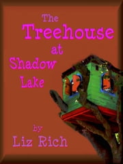 The Treehouse at Shadow Lake ebook by Liz Rich