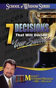 7 Decisions that Decide Your Success In Life ebook by Mike Murdock