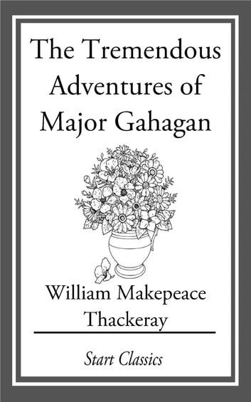 The Tremendous Adventures of Major Ga ebook by William Makepeace Thackeray