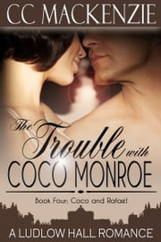 The Trouble With Coco Monroe - A Ludlow Hall Story - Book 4: Coco and Raphael ebook by CC MacKenzie