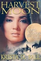 Harvest Moon: A Romance Novella ebook by Krista D. Ball
