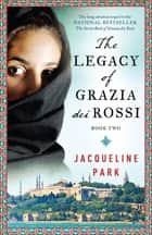 The Legacy of Grazia dei Rossi - Book 2 ebook by Jacqueline Park