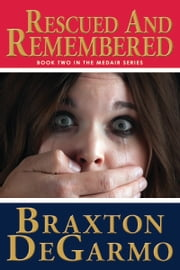 Rescued and Remembered - A Crime Thriller ebook by Braxton DeGarmo