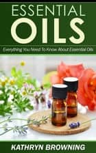 Essential Oils ebook by Kathryn Browning