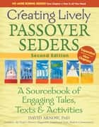 Creating Lively Passover Seders (2nd Edition) - A Sourcebook of Engaging Tales, Texts & Activities ebook by David Arnow