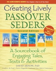 Creating Lively Passover Seders 2/E - A Sourcebook of Engaging Tales, Texts & Activities ebook by David Arnow, PhD