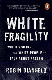 White Fragility - Why It's So Hard for White People to Talk About Racism ebook by Robin DiAngelo