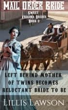 Left Behind Mother Of Twins Becomes Reluctant Bride To Be - Sweet Virginia Brides Looking For Sweet Frontier Love, #3 ebook by Lillis Lawson