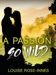 A Passion So Wild ebook by Louise Rose-Innes