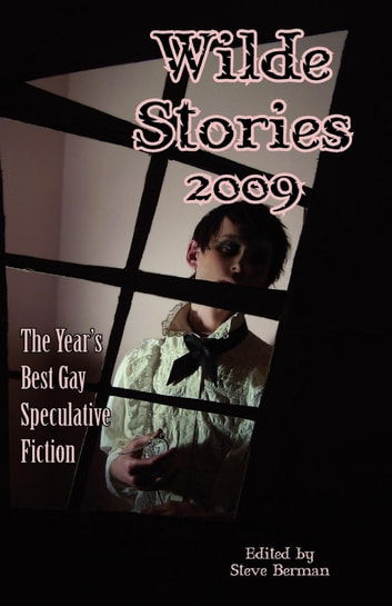 Wilde Stories 2009: The Year's Best Gay Speculative Fiction ebook by Steve Berman