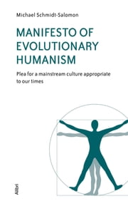 Manifesto of Evolutionary Humanism - Plea for a mainstream culture appropriate to our times ebook by Michael Schmidt-Salomon