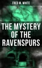 The Mystery of the Ravenspurs - The Black Valley ebook by Andre Takacs, Fred M. White