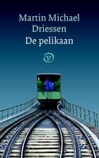 De pelikaan ebook by Martin Michael Driessen