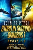 Stars in Shadow Omnibus 1 - Books 1-3: Nepenthe Rising, Shards of Eternity, Wild Sargasso Space ebook by John Triptych