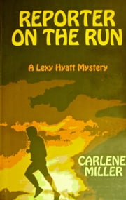 Reporter On The Run ebook by Carlene Miller