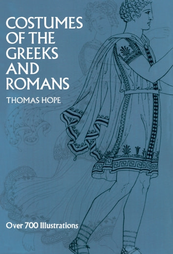 Costumes of the Greeks and Romans ebook by Thomas Hope