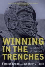 Winning in the Trenches - A Lifetime of Football ebook by Forrest  Gregg,Andrew O'Toole