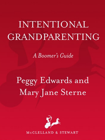 Intentional Grandparenting - A Boomer's Guide ebook by Peggy Edwards