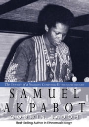 Samuel Akpabot - The Odyssey of a Nigerian Composer-Ethnomusicologist ebook by Godwin Sadoh