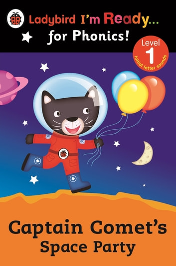 Captain Comet's Space Party Ladybird I'm Ready for Phonics: Level 1 ebook by Penguin Random House Children's UK