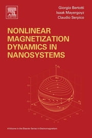 Nonlinear Magnetization Dynamics in Nanosystems ebook by Isaak D. Mayergoyz,Giorgio Bertotti,Claudio Serpico