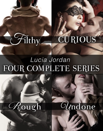 Lucia Jordan's Four Series Collection: Filthy, Curious, Rough, Undone ebook by Lucia Jordan