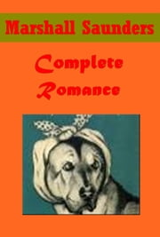 Complete Romance Literary ebook by Marshall Saunders