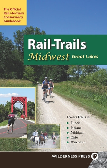 Rail-Trails Midwest Great Lakes - Illinois, Indiana, Michigan, Ohio and Wisconsin ebook by Rails-to-Trails Conservancy