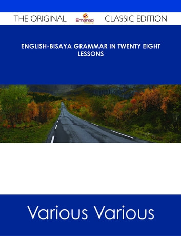English-Bisaya Grammar In Twenty Eight Lessons - The Original Classic Edition ebook by Various