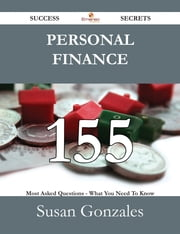 Personal Finance 155 Success Secrets - 155 Most Asked Questions On Personal Finance - What You Need To Know ebook by Susan Gonzales